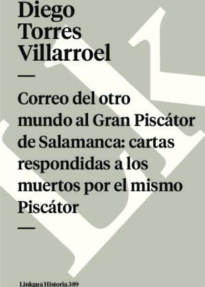 Correo del otro mundo al Gran Piscátor de Salamanca: cartas respondidas a los muertos por el mismo Piscátor