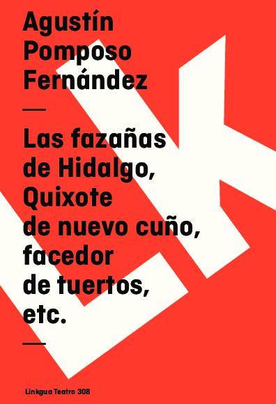 Las fazañas de Hidalgo, Quixote de nuevo cuño, facedor de tuertos, etc.