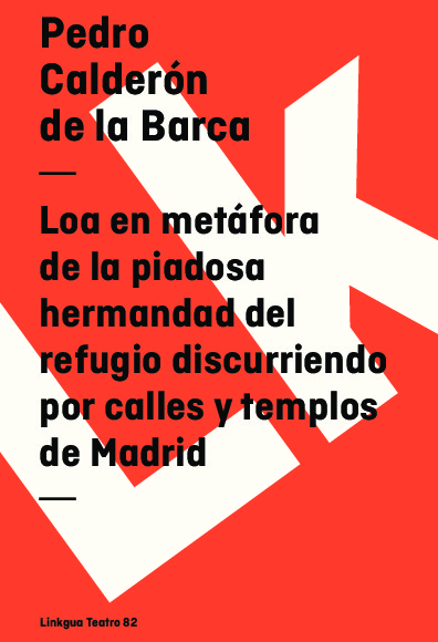 Loa en metáfora de la piadosa hermandad del refugio discurriendo por calles y templos de Madrid