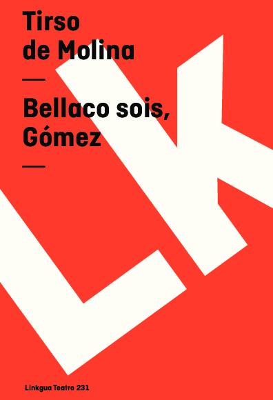 Bellaco sois, Gómez
