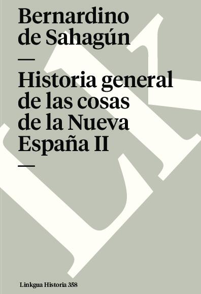 Historia general de las cosas de la Nueva España II
