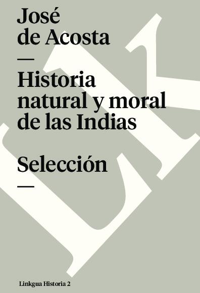 Historia natural y moral de las Indias. Selección