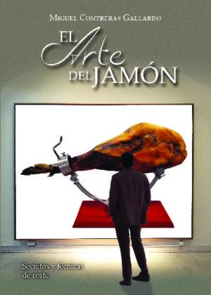El arte del jamón. Secretos y técnicas de corte
