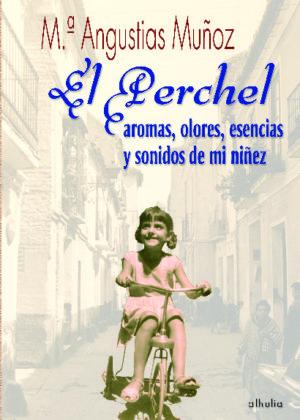 El Perchel. Aromas, esencias y sonidos de mi niñez
