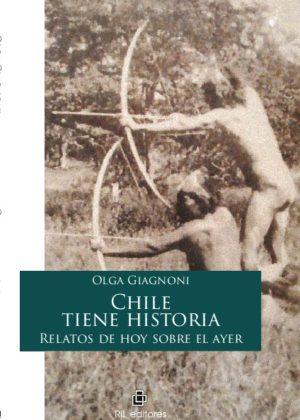 Chile tiene historia: relatos de hoy sobre el ayer