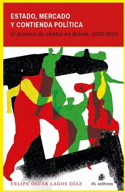 Estado, mercado y contienda política: el proceso de cambio en Bolivia, 2000-2014