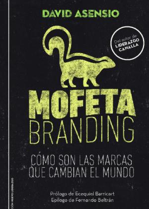 Mofeta Branding. Cómo son las marcas que cambian el mundo