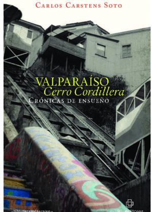 Valparaíso, Cerro Cordillera. Crónicas de ensueño