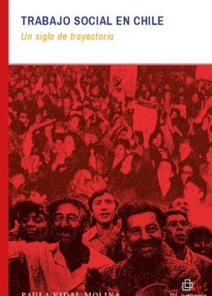 Trabajo Social en Chile. Un siglo de trayectoria.