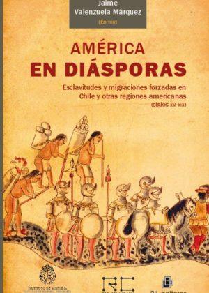 América en diásporas. Esclavitudes y migraciones forzadas en Chile y otras regiones americanas (siglos XVI-XVII)