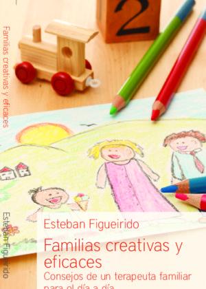 Familias creativas y eficaces. Consejos de un terapeuta familiar para el día a día