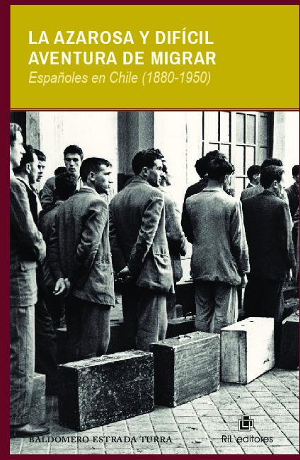La azarosa y difícil aventura de migrar. Españoles en Chile (1880-1950)