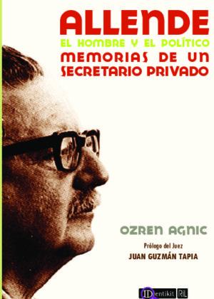 Allende, el hombre y el político: memorias de un secretario privado