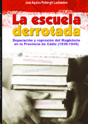 La escuela derrotada. Depuración y represión del Magisterio en la Provincia de Cádiz (1936-1945)