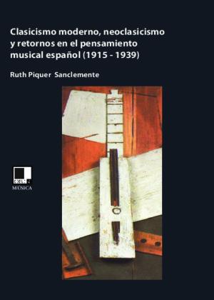 Clasicismo moderno, neoclasicismo y retornos en el pensamiento musical español (1915-1939)