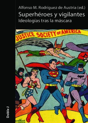 Superhéroes y vigilantes. Ideologías tras la máscara