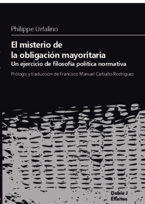 El misterio de la obligación mayoritaria. Un ejercicio de filosofía política normativa