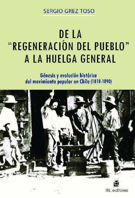 """De la """"regeneración del pueblo"""" a la huelga general: génesis y evolución histórica del movimiento popular en Chile: (1810-1890)"""