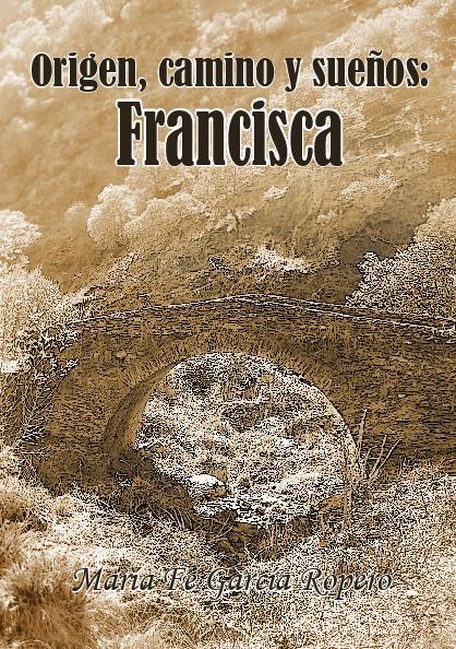 Origen, camino y sueños: Francisca