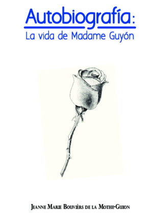 AUTOBIOGRAFÍA: La vida de Madame Guyón