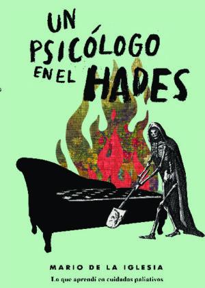 Un psicólogo en ell Hades. Lo que aprendí en cuidados paliativos