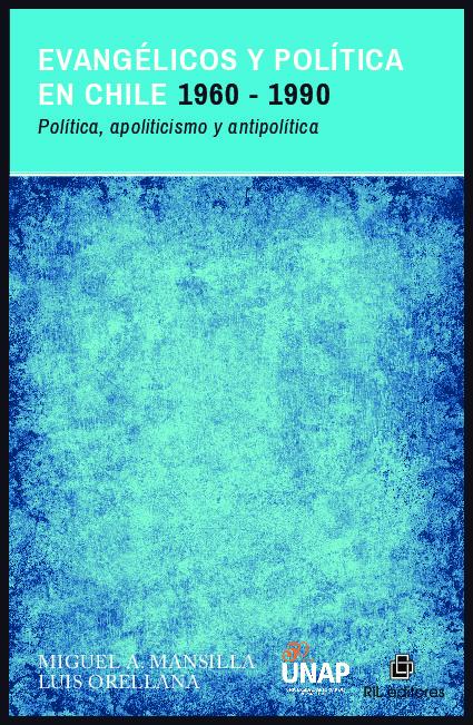 Evangélicos y política en Chile, 1960-1990 política, apoliticismo y antipolítica