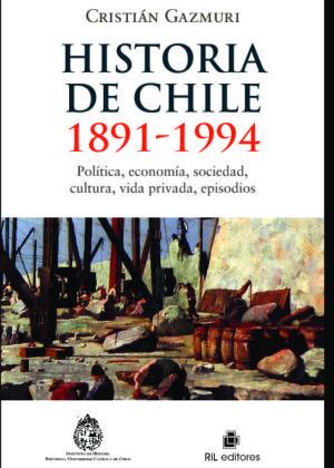 Historia de Chile 1891-1994. Política, economía, sociedad, vida privada, episodios