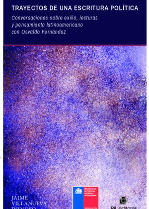 Trayectos de una escritura política. Conversaciones sobre exilio, lecturas y pensamiento latinoamericano con Osvaldo Fernández