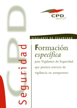 FORMACION ESPECIFICA PARA VIVGILANTES DE SEGURIDAD PRIVADA QUE PRESTEN SERVICIO EN AEROPUERTOS