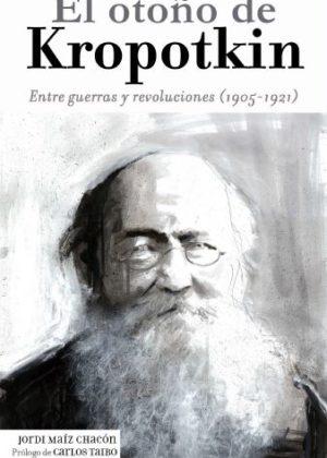 El otoño de Kropotkin. Entre guerras y revoluciones (1905-1921)