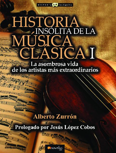 Historia insólita de la música clásica:La asombrosa vida de los artistas más extraordinarios