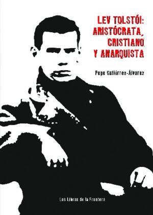 Lev Tolstoi:aristrócata, cristiano y anarquista