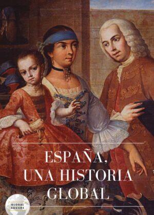 ESPAÑA, UNA HISTORIA GLOBAL