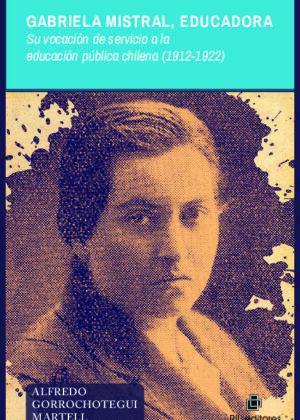 Gabriela Mistral, educadora. Su vocación de servicio a la educación pública chilena, 1912-1922