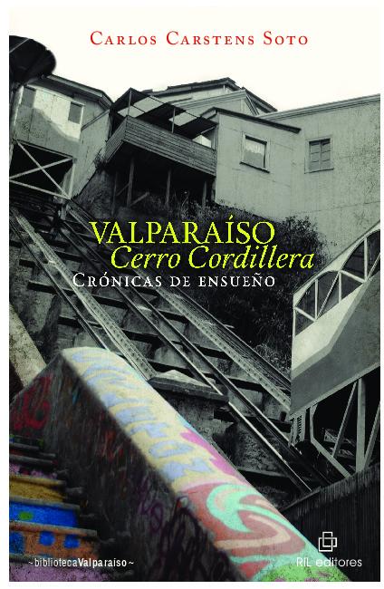 Valparaíso Cerro Cordillera: crónicas de ensueño