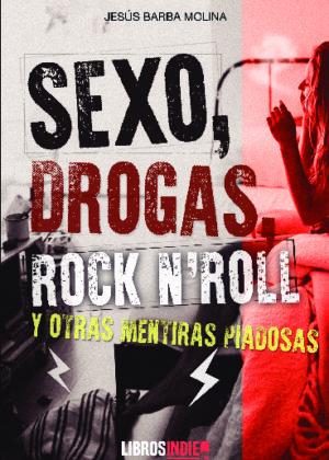 Sexo, drogas, rock and roll y otras mentiras