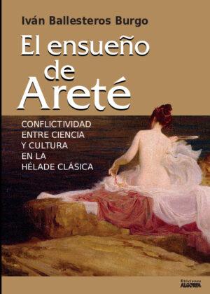 EL ENSUEÑO DE ARETÉ (CONFLICTIVIDAD ENTRE CIENCIA Y CULTURA EN LA HÉLADE CLÁSICA)