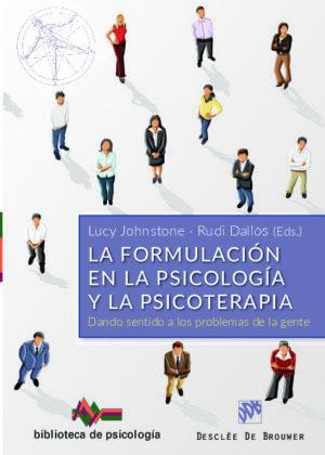 La formulación en la Psicología y la Psicoterapia. Dando sentido a los problemas de la gente