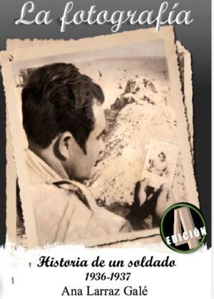 La fotografía. Historia de un soldado 1936-1937