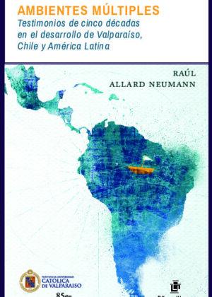 Ambientes múltiples: testimonios de cinco décadas en el desarrollo de Valparaíso, Chile y América Latina