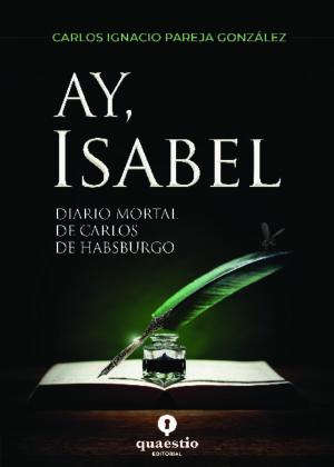AY, ISABEL - Diario mortal de Carlos de Habsburgo