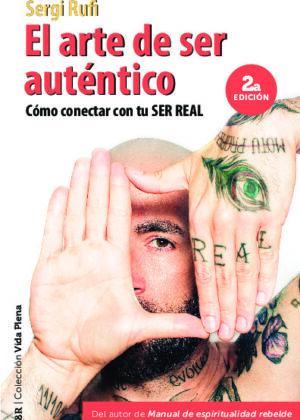 El arte de ser auténtico (2ª edición). Cómo conectar con tu ser real