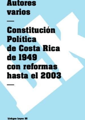 Constitución Política de Costa Rica 1949 con reformas hasta el 2003
