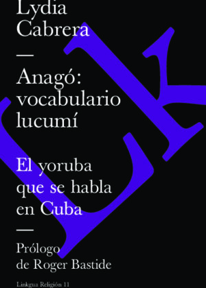 Anagó: vocabulario lucumí. El yoruba que se habla en Cuba
