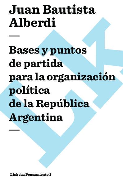 Argentina 1852. Bases y puntos de partida para la organización política de la República Argentina