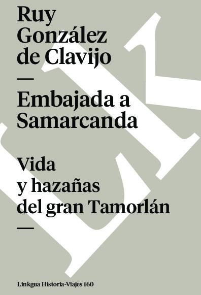 Embajada a Samarcanda. Vida y hazañas del gran Tamorlán