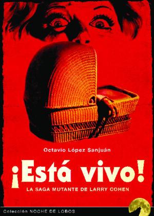 ¡ESTÁ VIVO! LA SAGA MUTANTE DE LARRY COHEN