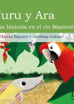 Yuru y Ara. Una historia en el río Mamoré.