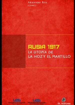 Rusia 1917: la utopía de la hoz y el martillo