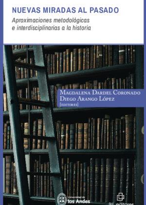 Nuevas miradas al pasado: aproximaciones metodológicas e interdisciplinarias a la historia